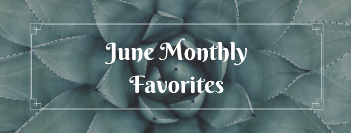 June Monthly Favorites!